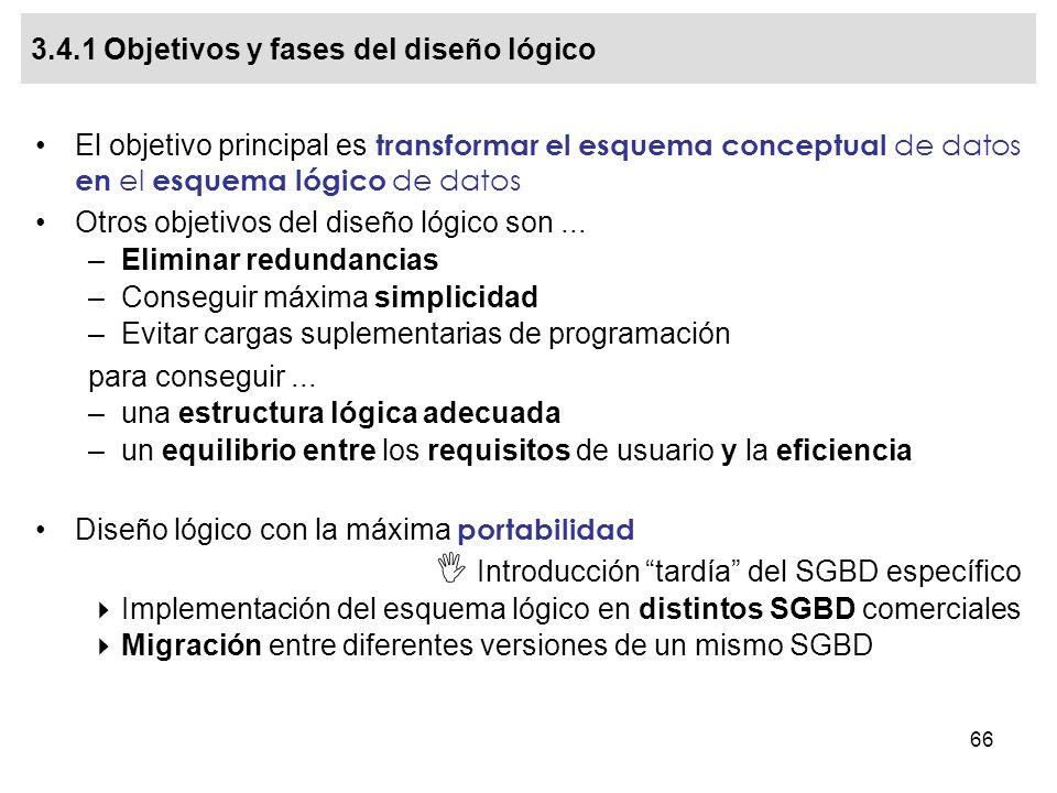 66 El objetivo principal es transformar el esquema conceptual de datos en el esquema lógico de datos Otros objetivos del diseño lógico son...