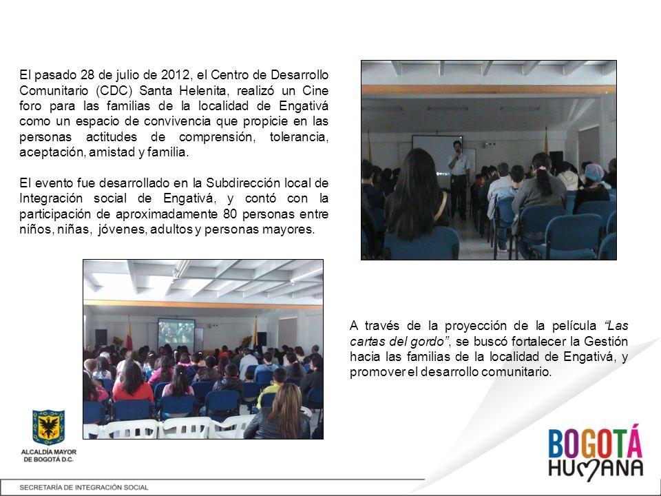El pasado 28 de julio de 2012, el Centro de Desarrollo Comunitario (CDC) Santa Helenita, realizó un Cine foro para las familias de la localidad de Engativá como un espacio de convivencia que propicie en las personas actitudes de comprensión, tolerancia, aceptación, amistad y familia.