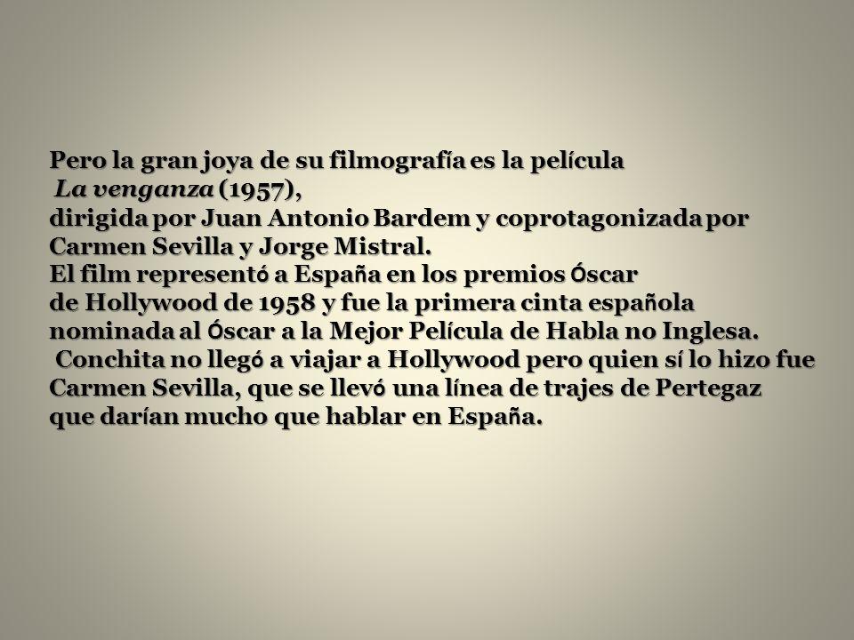 Pero la gran joya de su filmograf í a es la pel í cula La venganza (1957), La venganza (1957), dirigida por Juan Antonio Bardem y coprotagonizada por Carmen Sevilla y Jorge Mistral.
