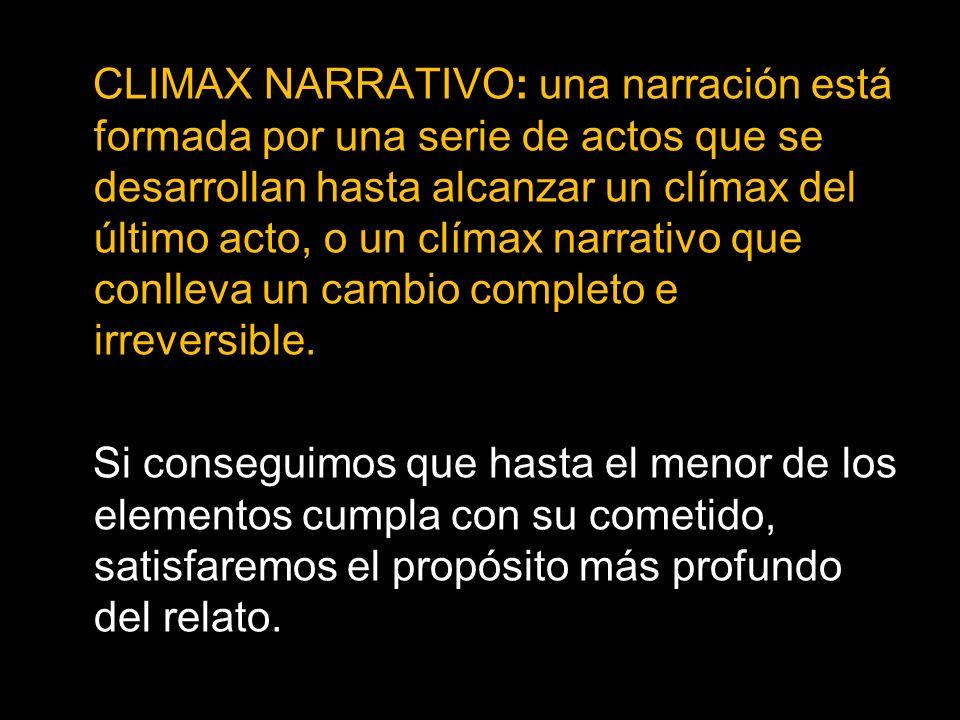 CLIMAX NARRATIVO: una narración está formada por una serie de actos que se desarrollan hasta alcanzar un clímax del último acto, o un clímax narrativo