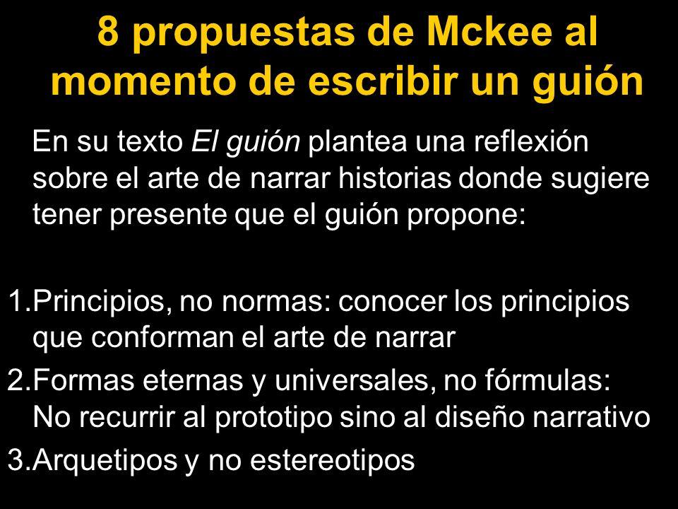 8 propuestas de Mckee al momento de escribir un guión En su texto El guión plantea una reflexión sobre el arte de narrar historias donde sugiere tener