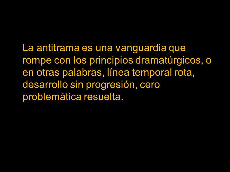 La antitrama es una vanguardia que rompe con los principios dramatúrgicos, o en otras palabras, línea temporal rota, desarrollo sin progresión, cero p