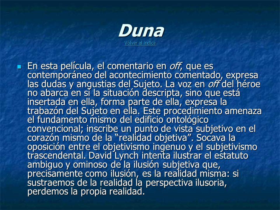 Duna Volver al índice Volver al índice Volver al índice En esta película, el comentario en off, que es contemporáneo del acontecimiento comentado, expresa las dudas y angustias del Sujeto.