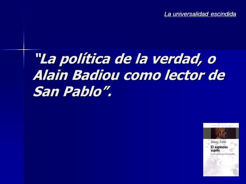 La política de la verdad, o Alain Badiou como lector de San Pablo. La universalidad escindida