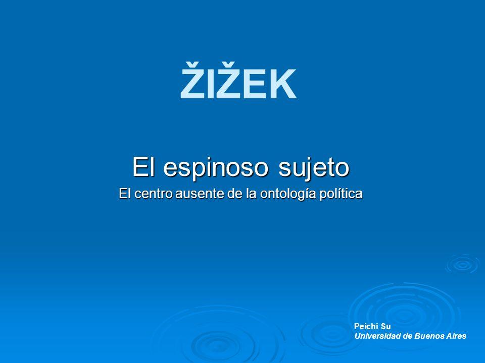 ŽIŽEK El espinoso sujeto El centro ausente de la ontología política Peichi Su Universidad de Buenos Aires