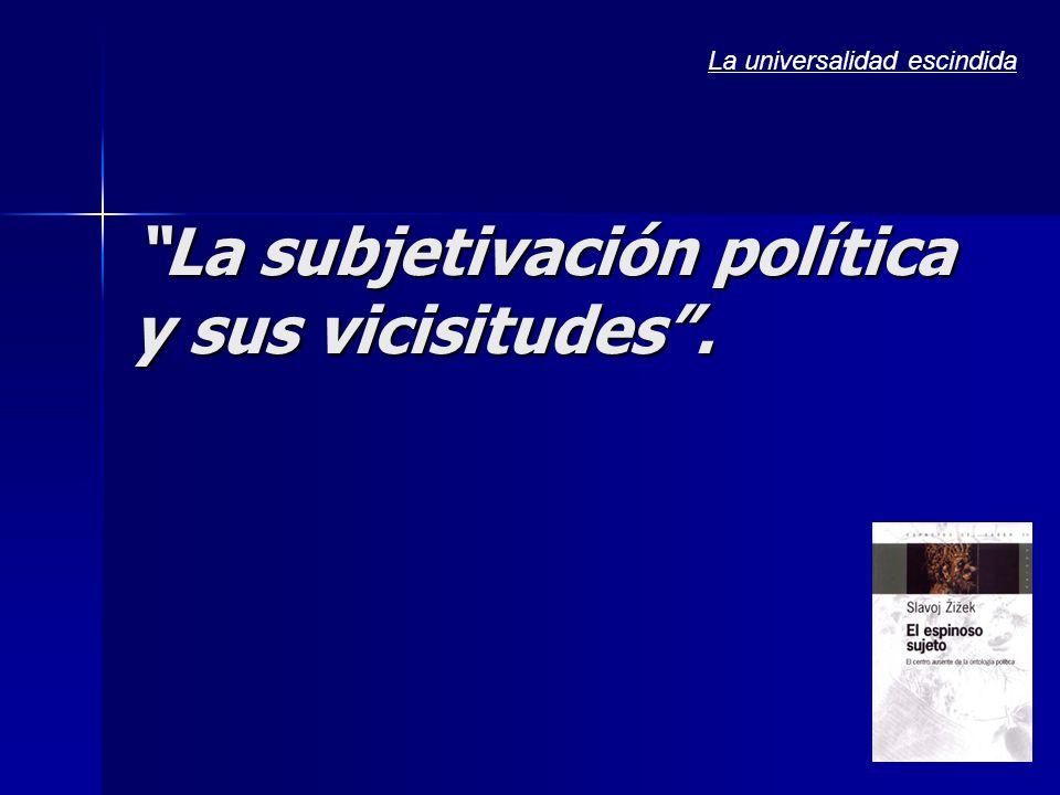 La subjetivación política y sus vicisitudes. La universalidad escindida