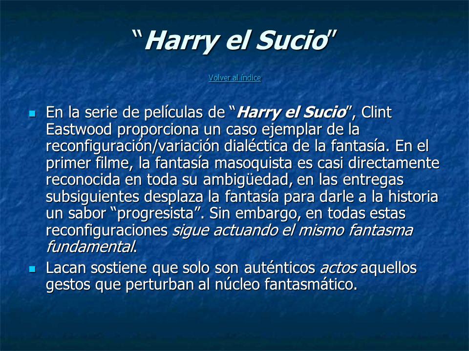 Harry el Sucio Volver al índiceHarry el Sucio Volver al índice Volver al índice Volver al índice En la serie de películas de Harry el Sucio, Clint Eastwood proporciona un caso ejemplar de la reconfiguración/variación dialéctica de la fantasía.