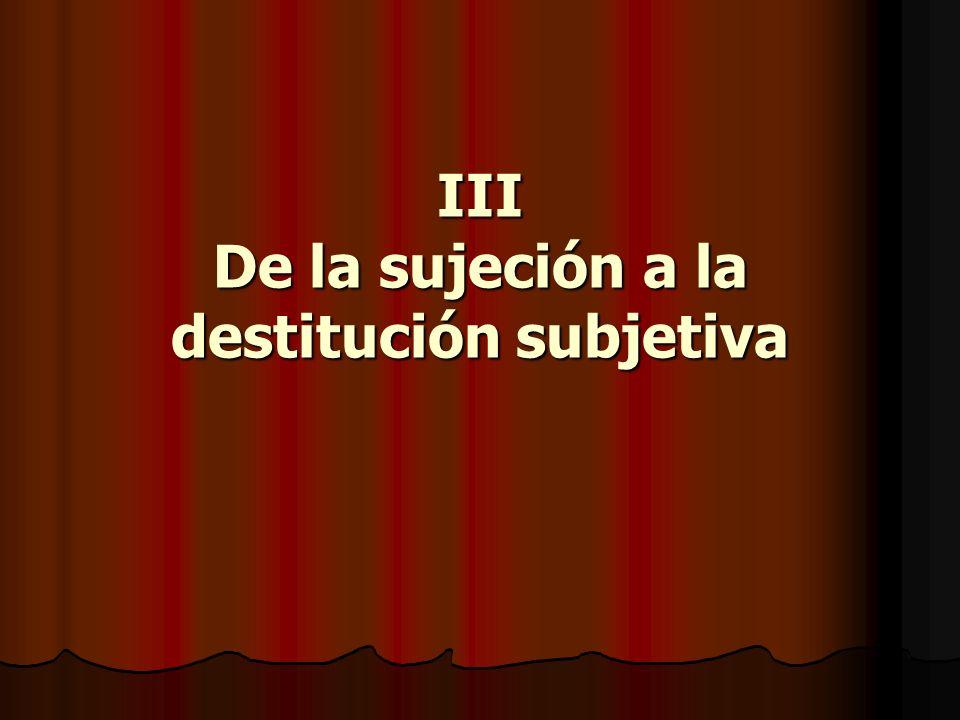 III De la sujeción a la destitución subjetiva