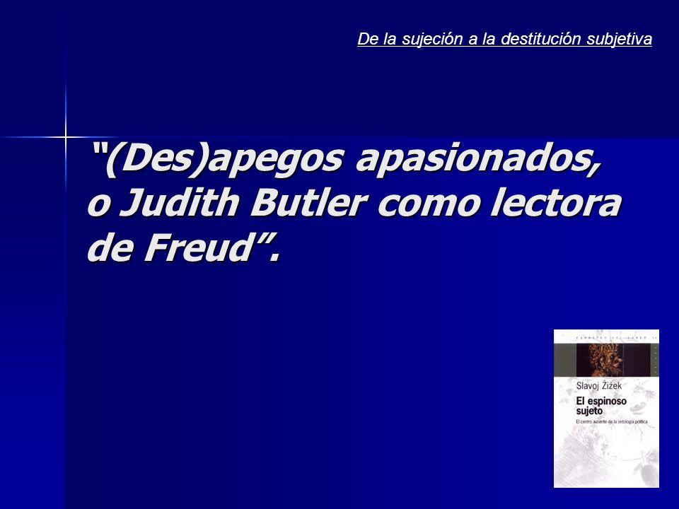 (Des)apegos apasionados, o Judith Butler como lectora de Freud.