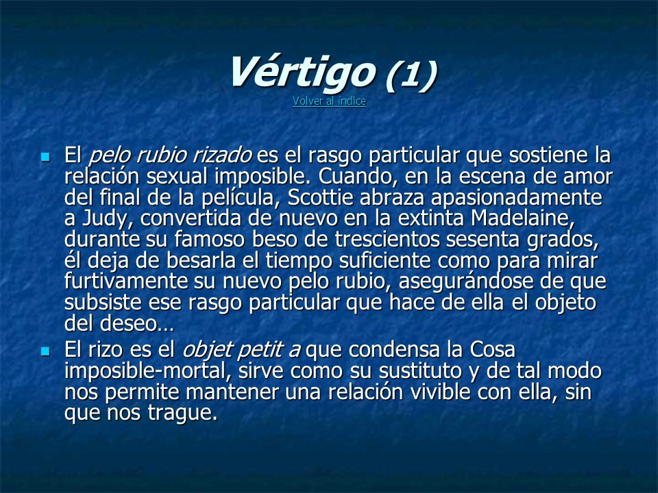 Vértigo (1) Volver al índice Volver al índice Volver al índice El pelo rubio rizado es el rasgo particular que sostiene la relación sexual imposible.