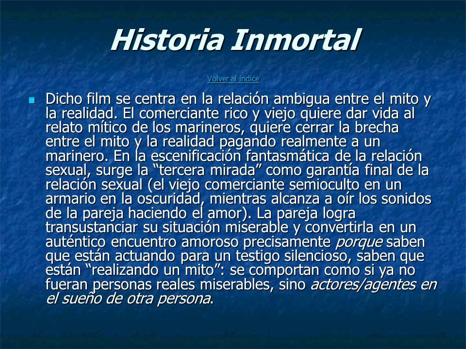 Historia Inmortal Volver al índice Volver al índice Volver al índice Dicho film se centra en la relación ambigua entre el mito y la realidad.