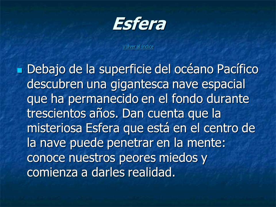 Esfera Volver al índice Volver al índice Volver al índice Debajo de la superficie del océano Pacífico descubren una gigantesca nave espacial que ha permanecido en el fondo durante trescientos años.