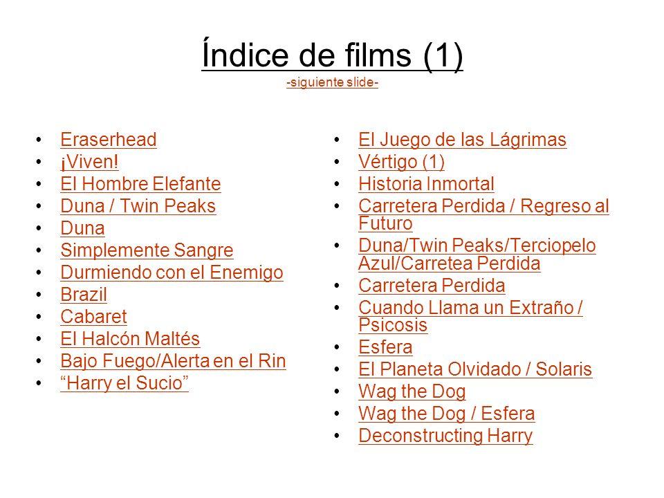 Índice de films (1) -siguiente slide- -siguiente slide- Eraserhead ¡Viven.