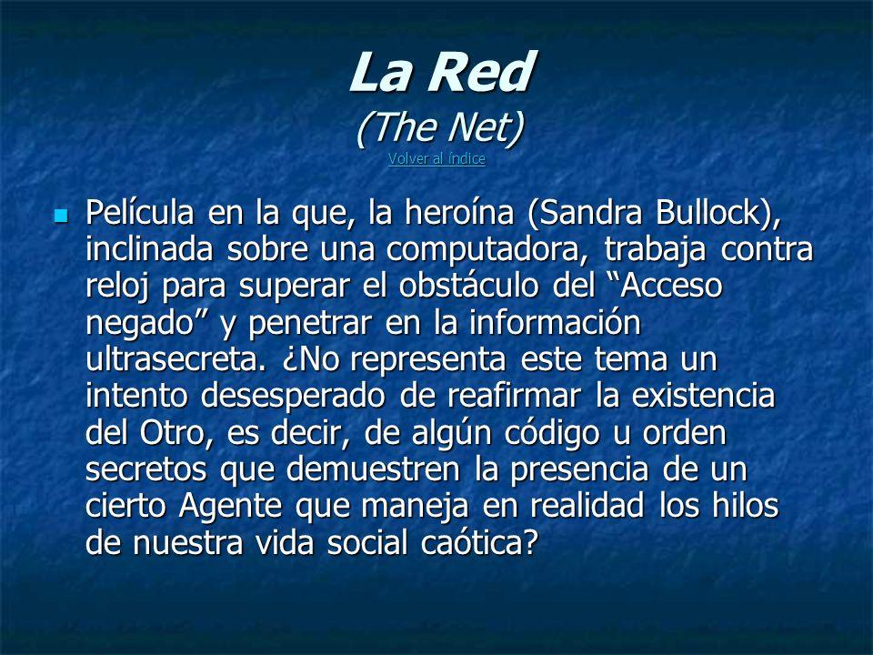 La Red (The Net) Volver al índice Volver al índice Volver al índice Película en la que, la heroína (Sandra Bullock), inclinada sobre una computadora, trabaja contra reloj para superar el obstáculo del Acceso negado y penetrar en la información ultrasecreta.