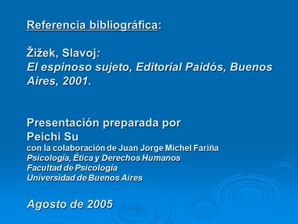 Referencia bibliográfica: Žižek, Slavoj: El espinoso sujeto, Editorial Paidós, Buenos Aires, 2001.