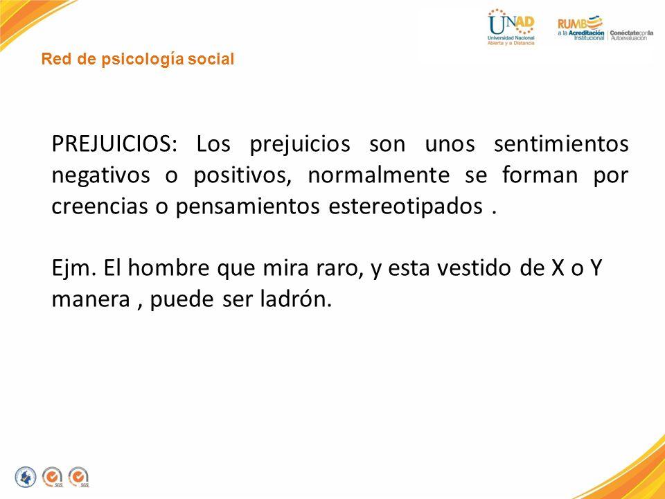 Red de psicología social PREJUICIOS: Los prejuicios son unos sentimientos negativos o positivos, normalmente se forman por creencias o pensamientos es