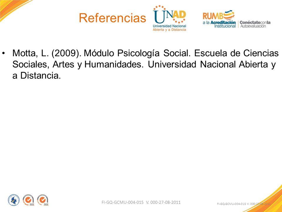 Referencias Motta, L. (2009). Módulo Psicología Social. Escuela de Ciencias Sociales, Artes y Humanidades. Universidad Nacional Abierta y a Distancia.