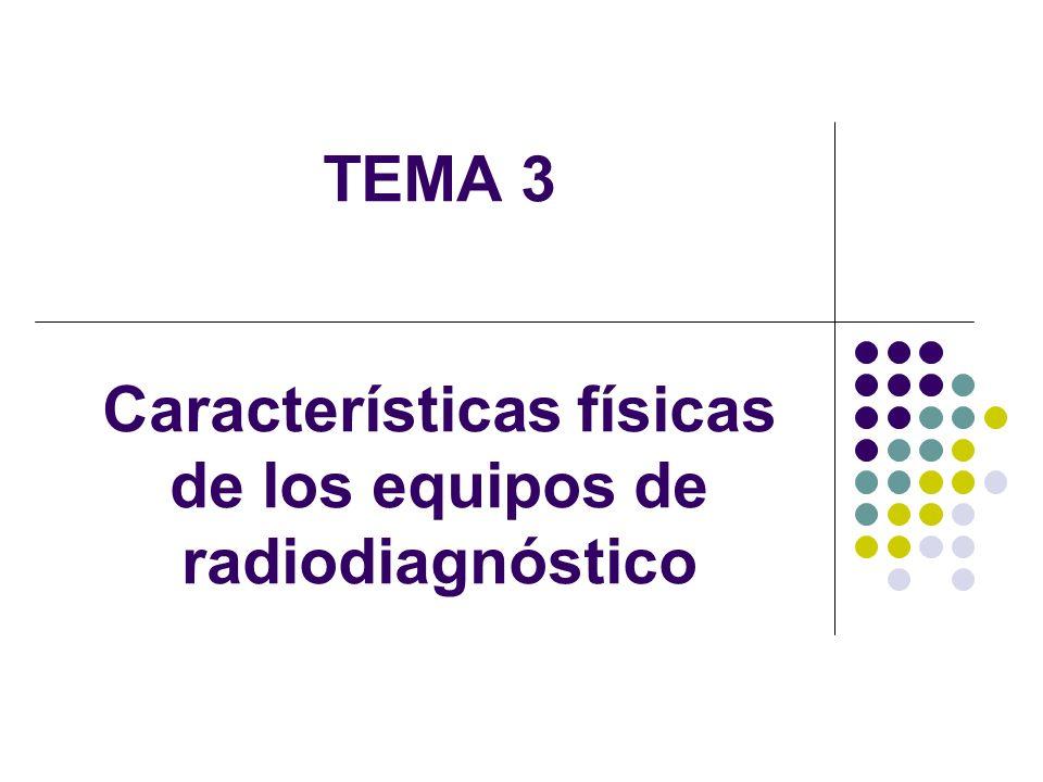 TEMA 3 Características físicas de los equipos de radiodiagnóstico