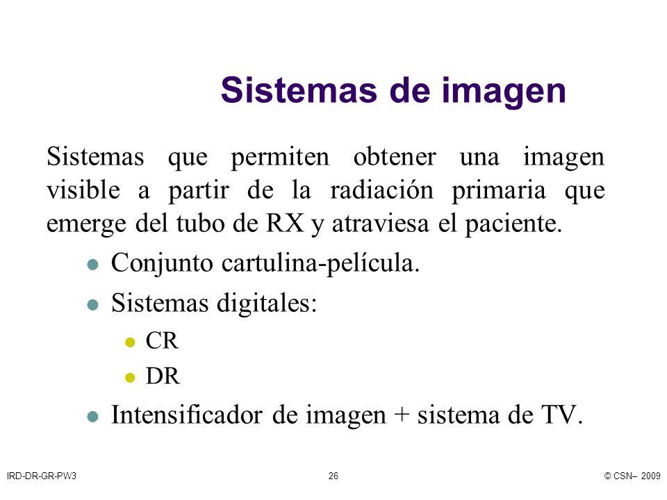 IRD-DR-GR-PW3© CSN– 200926 Sistemas de imagen Sistemas que permiten obtener una imagen visible a partir de la radiación primaria que emerge del tubo de RX y atraviesa el paciente.