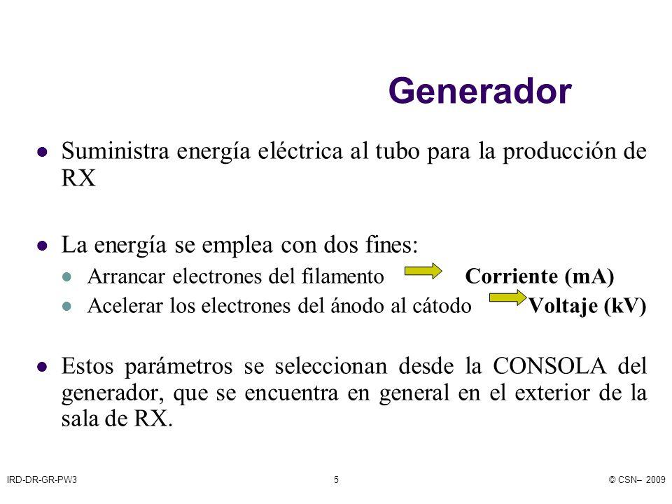 IRD-DR-GR-PW3© CSN– 20095 Generador Suministra energía eléctrica al tubo para la producción de RX La energía se emplea con dos fines: Arrancar electrones del filamento Corriente (mA) Acelerar los electrones del ánodo al cátodo Voltaje (kV) Estos parámetros se seleccionan desde la CONSOLA del generador, que se encuentra en general en el exterior de la sala de RX.