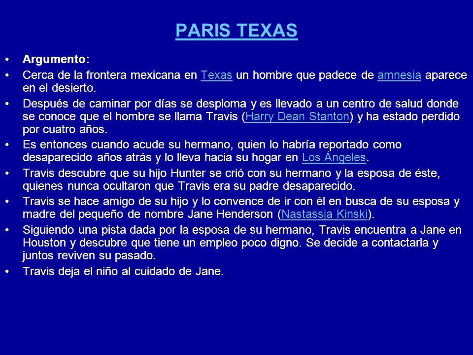 PARIS TEXAS Argumento: Cerca de la frontera mexicana en Texas un hombre que padece de amnesia aparece en el desierto.Texasamnesia Después de caminar p