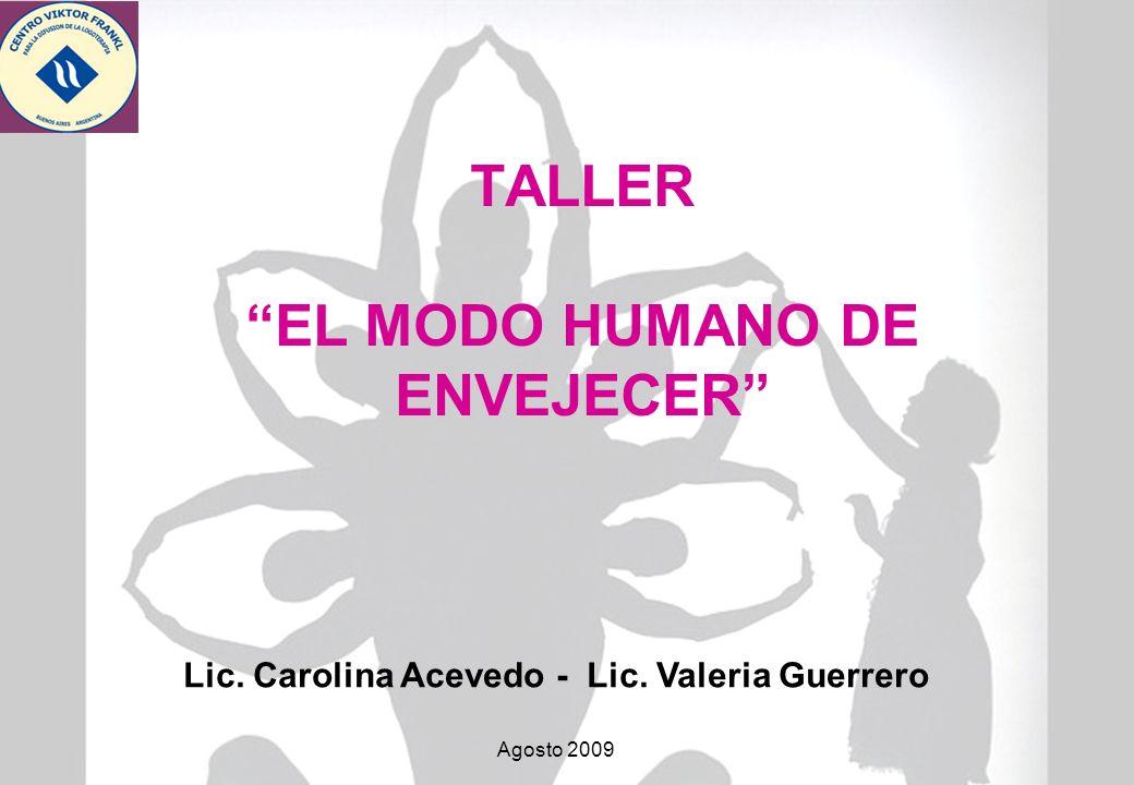 TALLER EL MODO HUMANO DE ENVEJECER Lic. Carolina Acevedo - Lic. Valeria Guerrero Agosto 2009