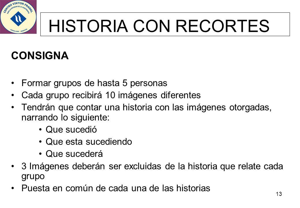 13 HISTORIA CON RECORTES CONSIGNA Formar grupos de hasta 5 personas Cada grupo recibirá 10 imágenes diferentes Tendrán que contar una historia con las