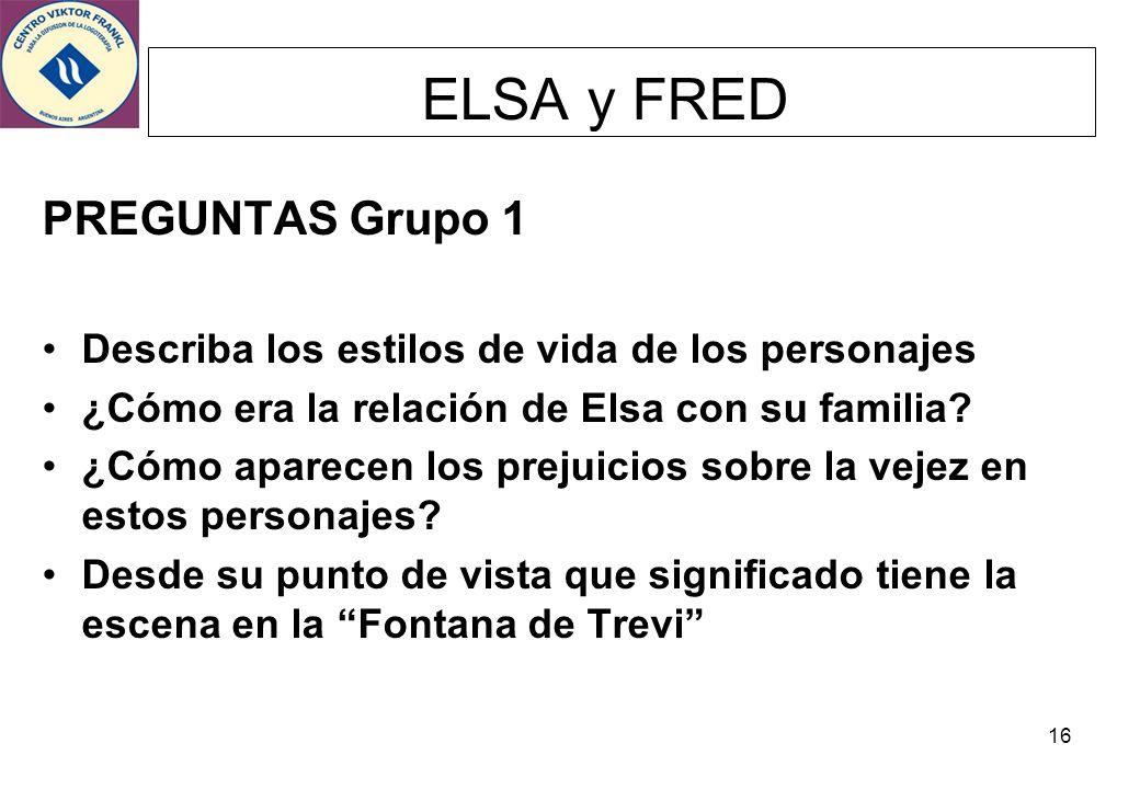 16 ELSA y FRED PREGUNTAS Grupo 1 Describa los estilos de vida de los personajes ¿Cómo era la relación de Elsa con su familia? ¿Cómo aparecen los preju