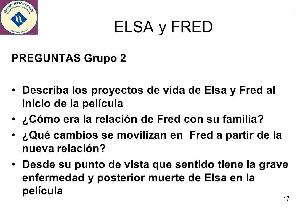 17 ELSA y FRED PREGUNTAS Grupo 2 Describa los proyectos de vida de Elsa y Fred al inicio de la película ¿Cómo era la relación de Fred con su familia?