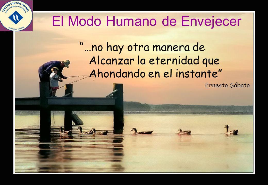 2 …no hay otra manera de Alcanzar la eternidad que Ahondando en el instante Ernesto Sábato El Modo Humano de Envejecer