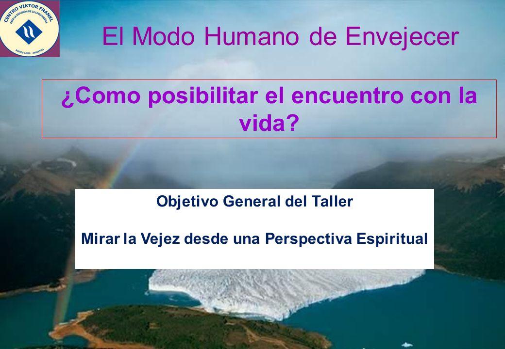 3 Objetivo General del Taller Mirar la Vejez desde una Perspectiva Espiritual ¿Como posibilitar el encuentro con la vida?