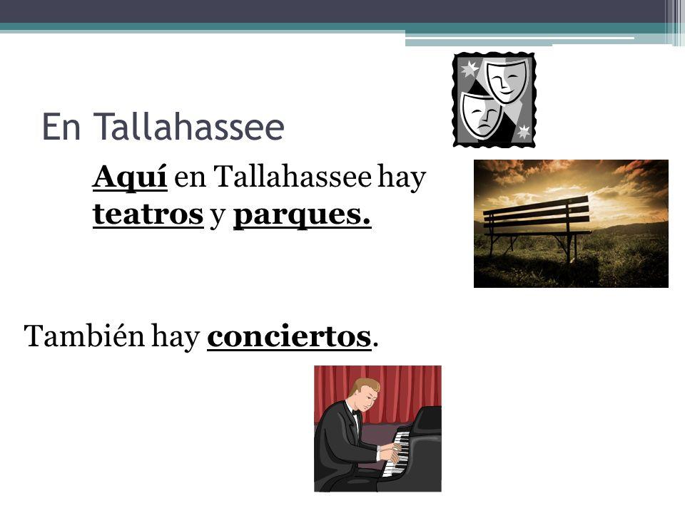 En Tallahassee Aquí en Tallahassee hay teatros y parques. También hay conciertos.