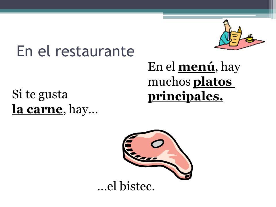 En el restaurante En el menú, hay muchos platos principales. Si te gusta la carne, hay… …el bistec.