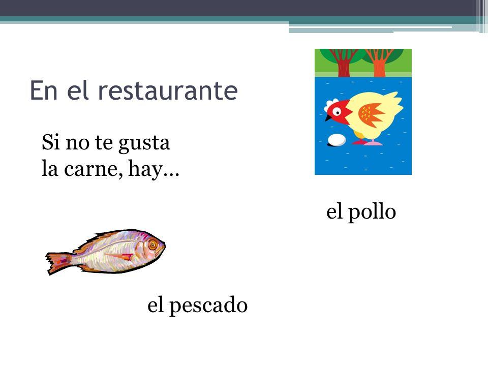 En el restaurante Si no te gusta la carne, hay… el pollo el pescado