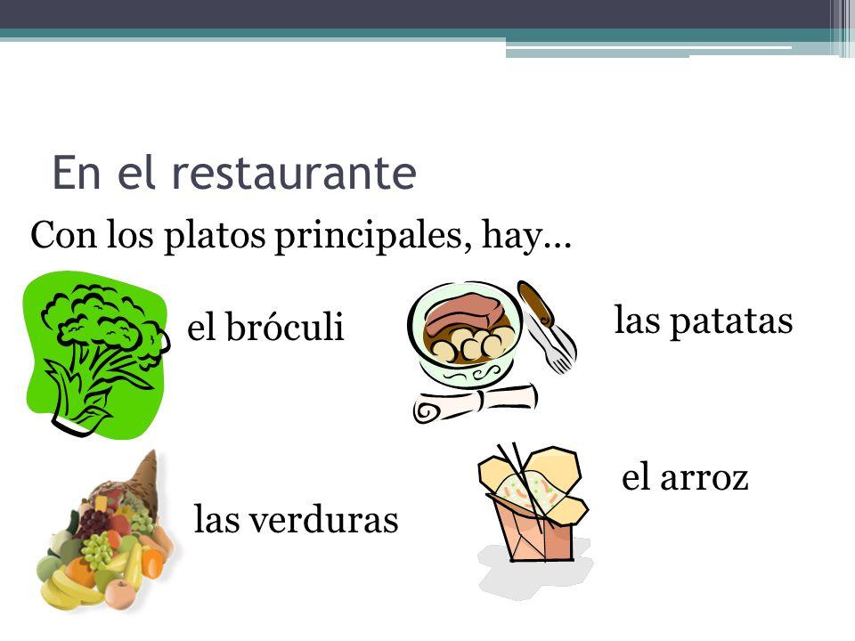En el restaurante Con los platos principales, hay… el bróculi las patatas las verduras el arroz