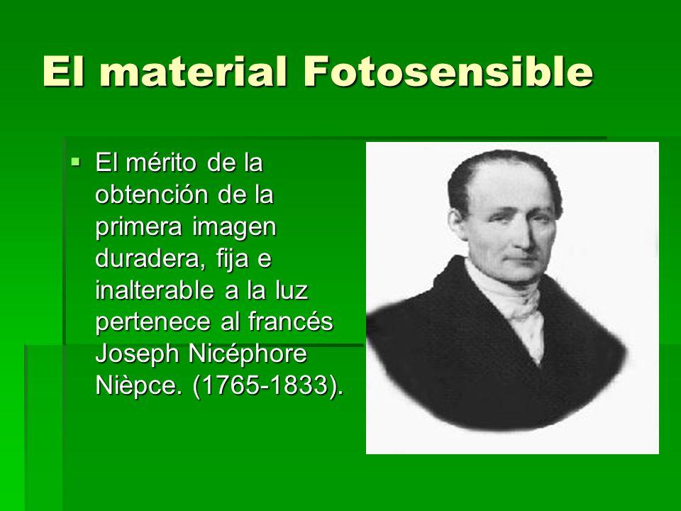 El material Fotosensible El mérito de la obtención de la primera imagen duradera, fija e inalterable a la luz pertenece al francés Joseph Nicéphore Ni