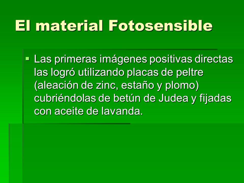 El material Fotosensible Las primeras imágenes positivas directas las logró utilizando placas de peltre (aleación de zinc, estaño y plomo) cubriéndola