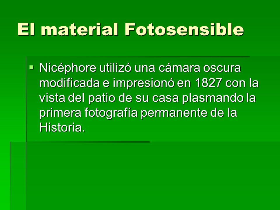 El material Fotosensible Nicéphore utilizó una cámara oscura modificada e impresionó en 1827 con la vista del patio de su casa plasmando la primera fo