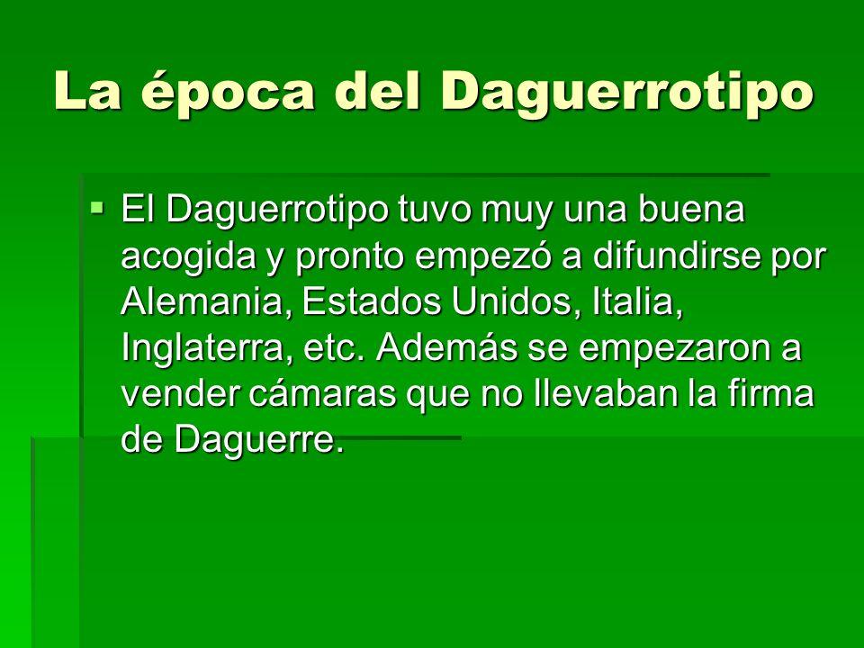 El Daguerrotipo tuvo muy una buena acogida y pronto empezó a difundirse por Alemania, Estados Unidos, Italia, Inglaterra, etc. Además se empezaron a v