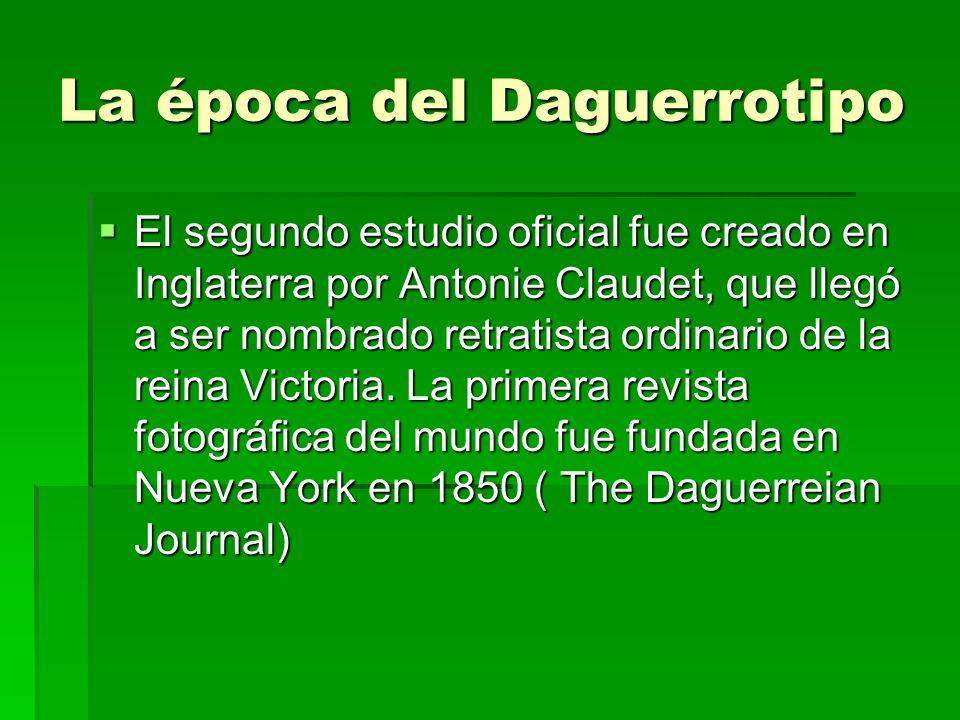 La época del Daguerrotipo El segundo estudio oficial fue creado en Inglaterra por Antonie Claudet, que llegó a ser nombrado retratista ordinario de la