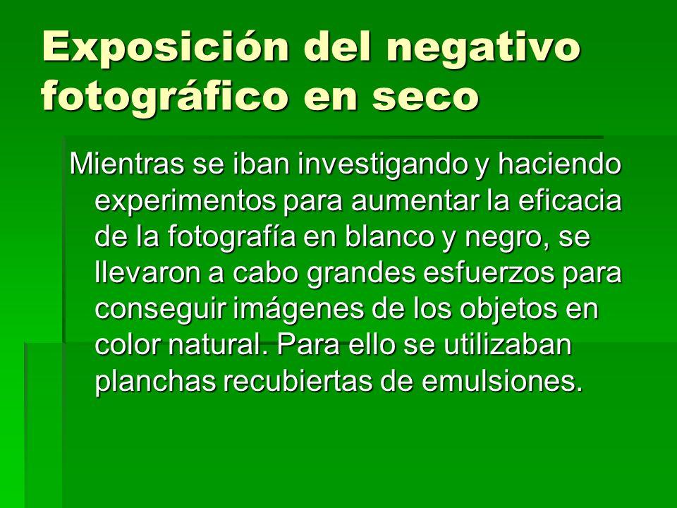 Exposición del negativo fotográfico en seco Mientras se iban investigando y haciendo experimentos para aumentar la eficacia de la fotografía en blanco