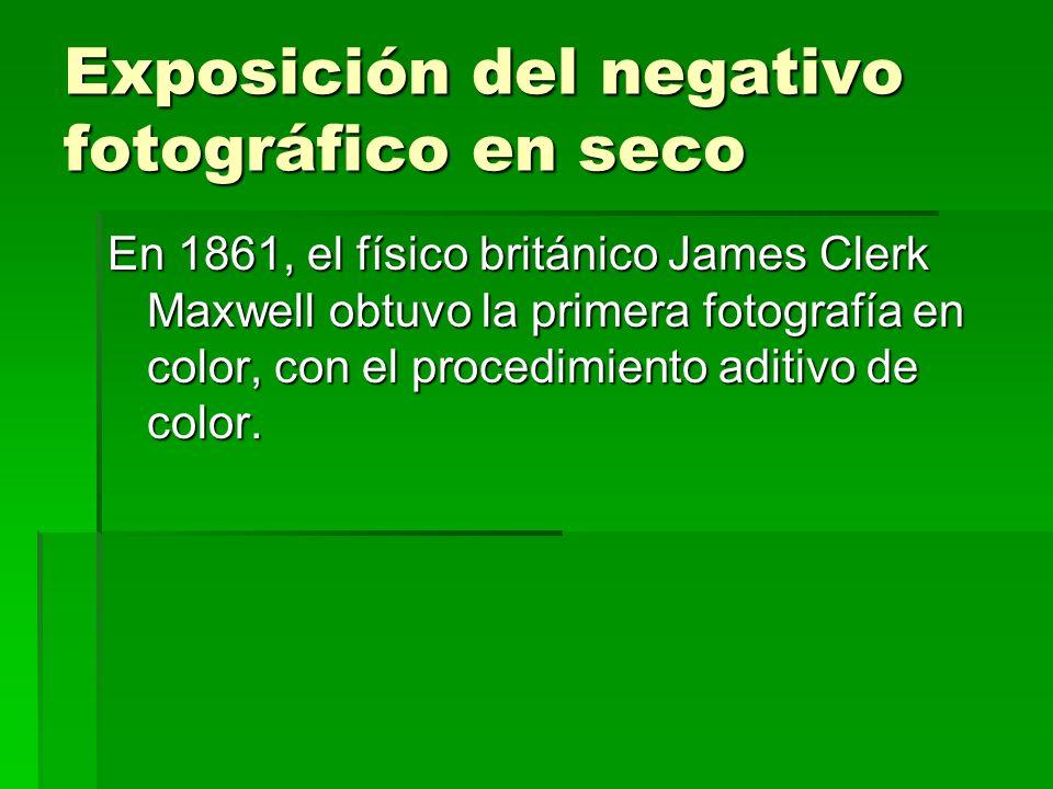 Exposición del negativo fotográfico en seco En 1861, el físico británico James Clerk Maxwell obtuvo la primera fotografía en color, con el procedimien