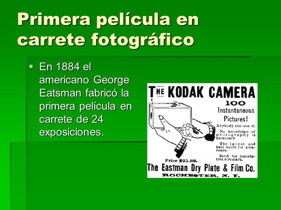 En 1884 el americano George Eatsman fabricó la primera película en carrete de 24 exposiciones. En 1884 el americano George Eatsman fabricó la primera