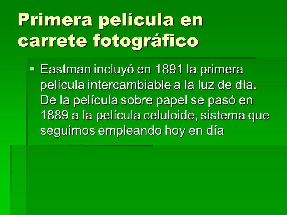 Primera película en carrete fotográfico Eastman incluyó en 1891 la primera película intercambiable a la luz de día. De la película sobre papel se pasó