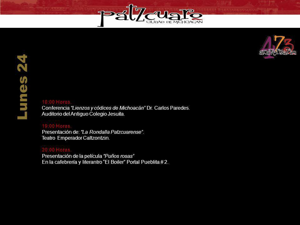 18:00 Horas. Conferencia Lienzos y códices de Michoacán Dr. Carlos Paredes. Auditorio del Antiguo Colegio Jesuita. 19:00 Horas. Presentación de: La Ro
