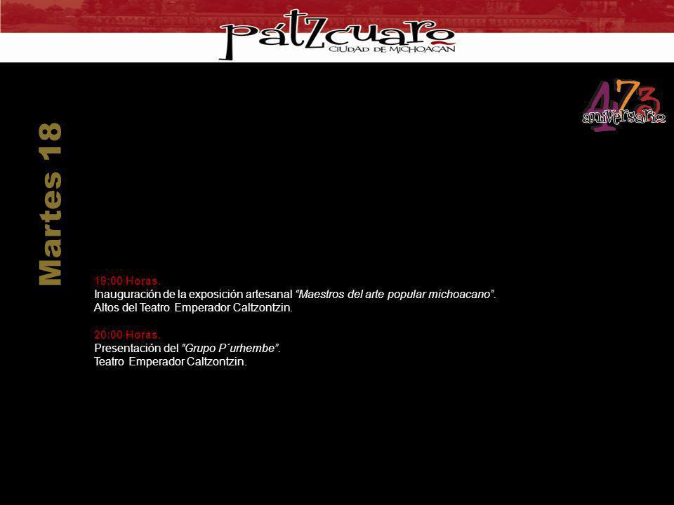 19:00 Horas. Inauguración de la exposición artesanal Maestros del arte popular michoacano. Altos del Teatro Emperador Caltzontzin. 20:00 Horas. Presen