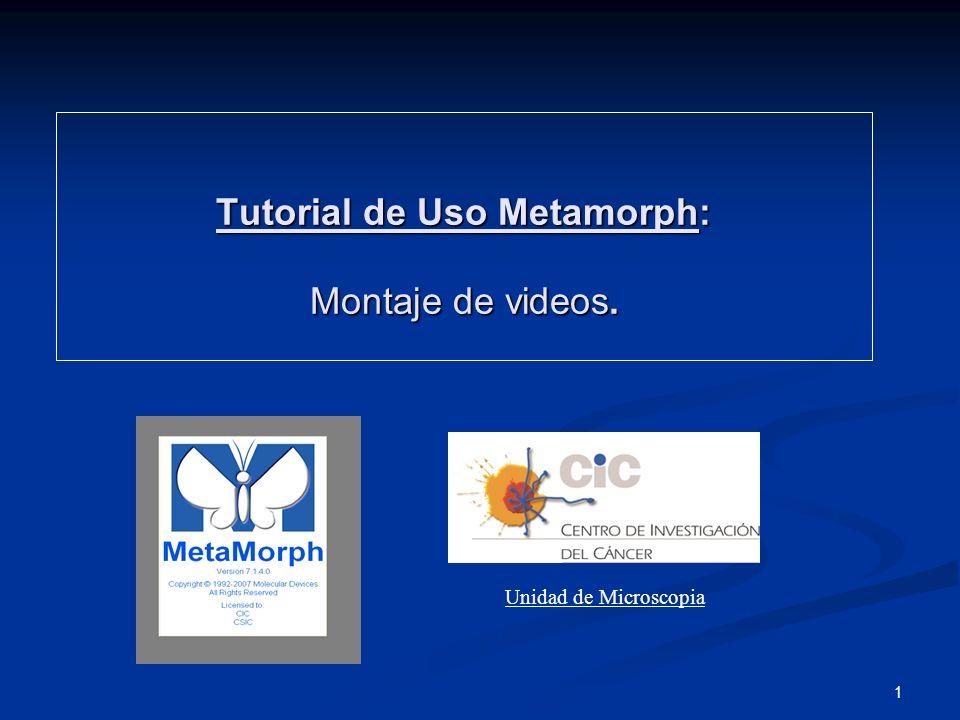 1 Tutorial de Uso Metamorph: Montaje de videos. Unidad de Microscopia