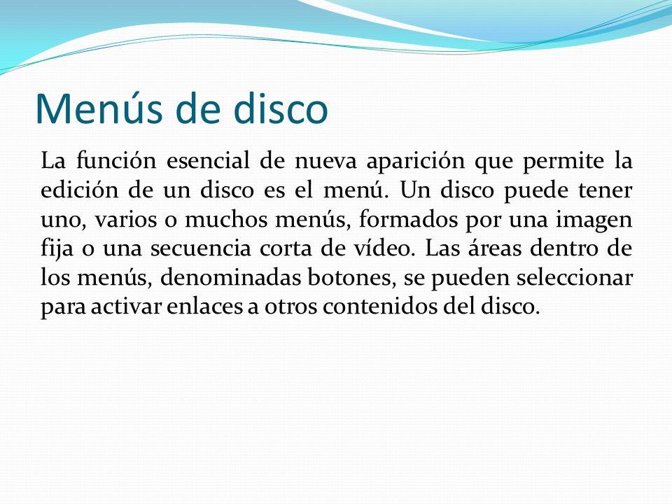 Menús de disco La función esencial de nueva aparición que permite la edición de un disco es el menú.