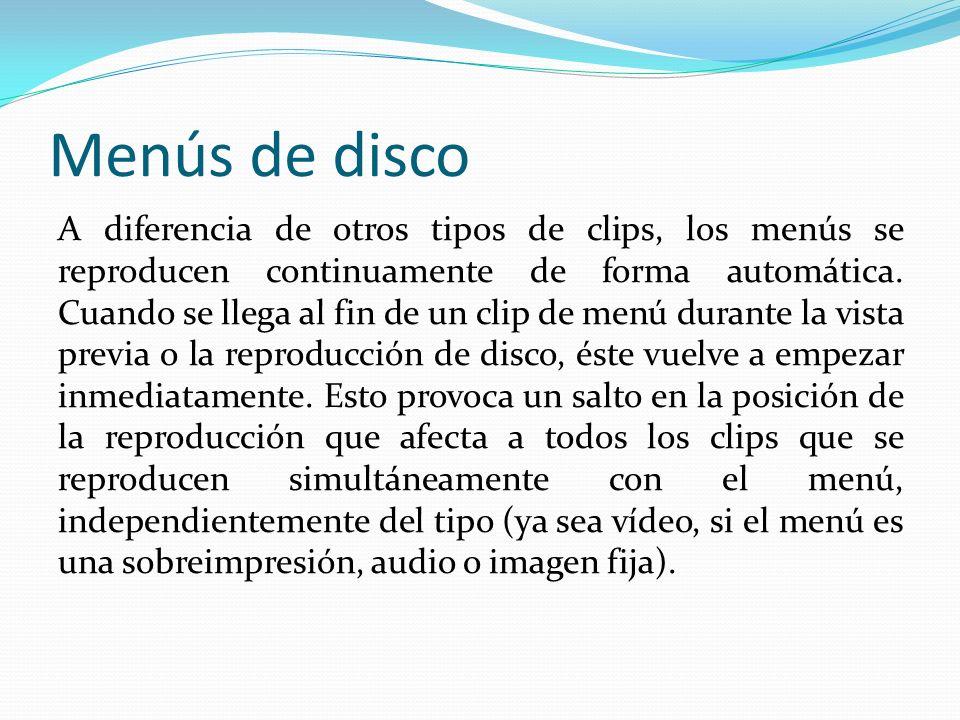 Menús de disco A diferencia de otros tipos de clips, los menús se reproducen continuamente de forma automática.