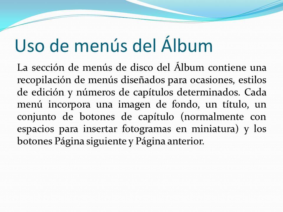 Uso de menús del Álbum La sección de menús de disco del Álbum contiene una recopilación de menús diseñados para ocasiones, estilos de edición y números de capítulos determinados.